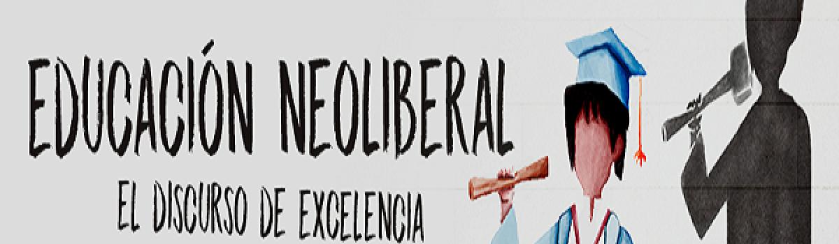 Educación neoliberal. El discurso de excelencia y las prácticas de des-socialización