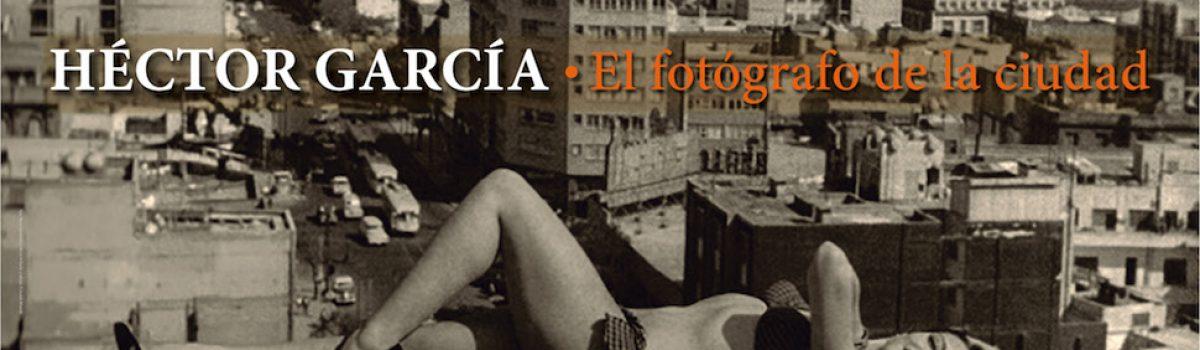 """EXPOSICIÓN: """"HÉCTOR GARCÍA, EL FOTÓGRAFO DE LA CIUDAD"""""""