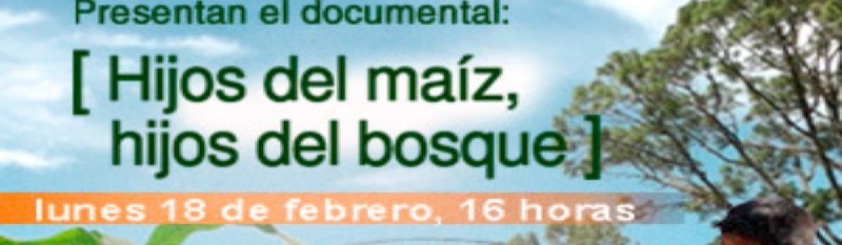 Presentación del documental Hijos del maíz, hijos del bosque