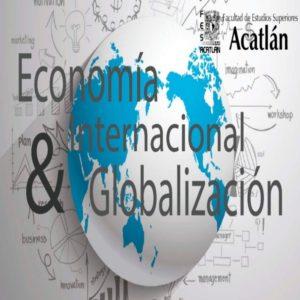 Economía Internacional y Globalización @ Facultad de Estudios Superiores Acatlán  | Naucalpan de Juárez | Estado de México | México