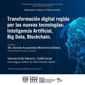Transformación digital regida por las nuevas tecnologías: Inteligencia Artificial, Big Data, Blockchain @ ENES Morelia | Morelia | Michoacán | México