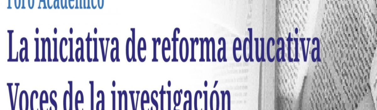 La iniciativa de reforma educativa. Voces de la investigación
