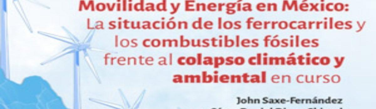 Movilidad y Energía en México: La situación de los ferrocarriles y los combustibles fósiles frente al colapso climático y ambiental en curso