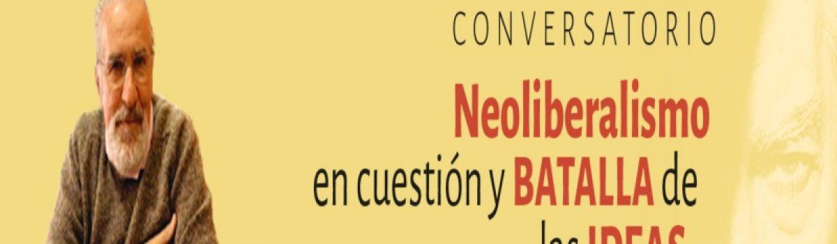 Neoliberalismo en cuestión y batalla de las ideas