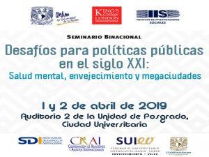 Desafíos para políticas públicas en el siglo XXI: Salud mental, envejecimiento y megaciudades @ Auditorio 2 de la Unidad de Posgrado | Ciudad de México | Ciudad de México | México