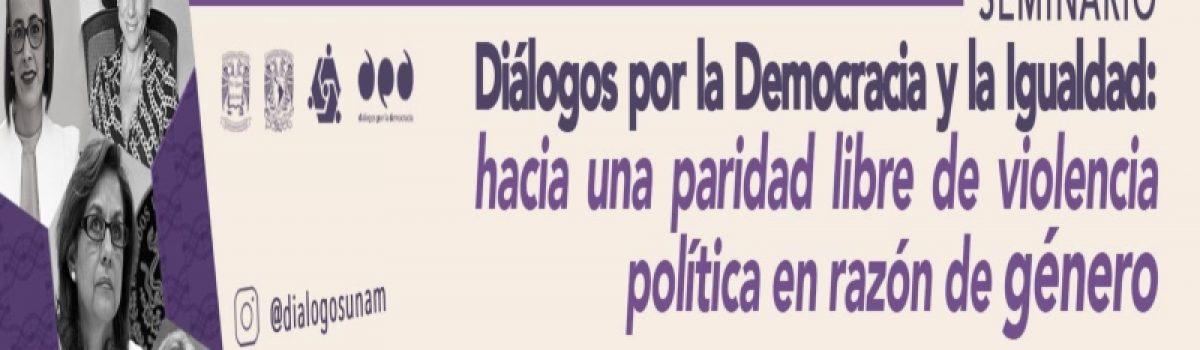 Diálogos por la democracia y la igualdad: hacia una paridad libre de violencia política en razón de género