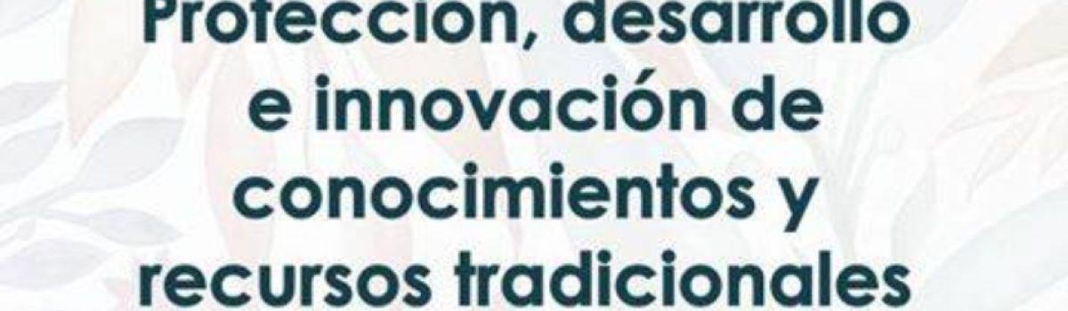 Protección, desarrollo e innovación de conocimientos y recursos tradicionales