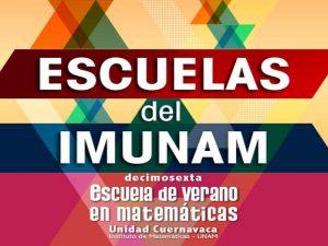 XVI Escuela de Verano en Matemáticas @ Instituto de Matemáticas, Unidad de Cuernavaca | Cuernavaca | Morelos | México