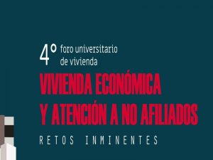 4o Foro Universitario de vivienda económica y atención a no afiliados. Retos inminentes.