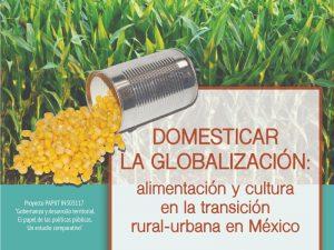 Domesticar la Globalización: alimentación y cultura en la transición rural-urbana en México @ Sala Isabel y Ricardo Pozas de la FCPyS | Ciudad de México | Ciudad de México | México