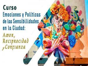 Emociones y políticas de las sensibilidades en la ciudad: amor, reciprocidad y confianza @ Anexo del Auditorio del IIS-UNAM | Ciudad de México | México