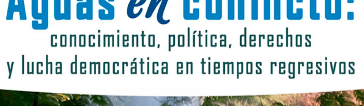 Aguas en conflicto: conocimiento, política, derechos y lucha democrática en tiempos regresivos.