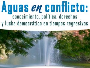 Aguas en conflicto: conocimiento, política, derechos y lucha democrática en tiempos regresivos. @ Auditorio | Ciudad de México | México