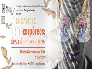 Ensamble: TRANScorpóreos: destrabar los saberes @ Auditorio del CEIICH | Ciudad de México | Ciudad de México | México