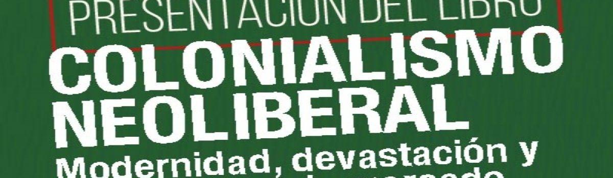 Colonialismo neoliberal. Modernidad, devastación y automatismo de mercado