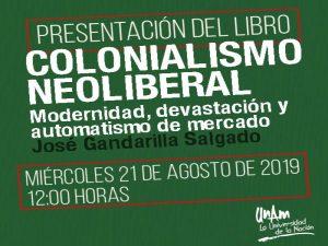 Colonialismo neoliberal. Modernidad, devastación y automatismo de mercado @ Auditorio del CEIICH | Ciudad de México | Ciudad de México | México
